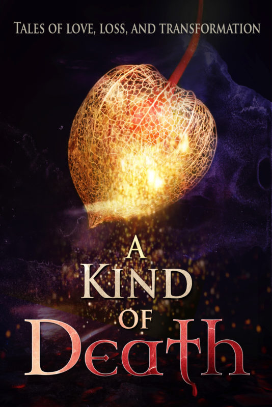 A Kind of Death: Tales of Love, Loss, and Transformation