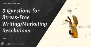 3 Questions for Stress-Free Writing and Marketing Resolutions