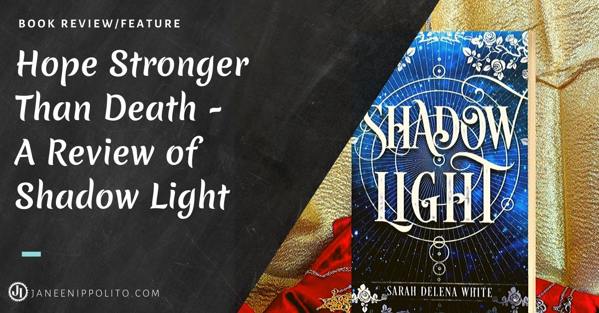 Hope Stronger Than Death: A Book Review of Shadow Light by Sarah Delena White