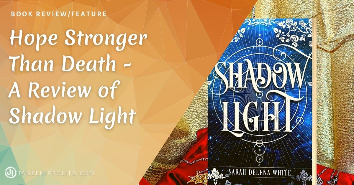 Janeen Ippolito Hope Stronger Than Death – A Review of Shadow Light