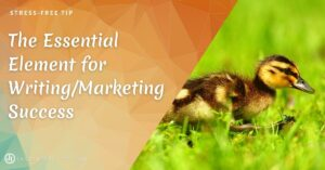 The Essential Element for Writing/Marketing Success
