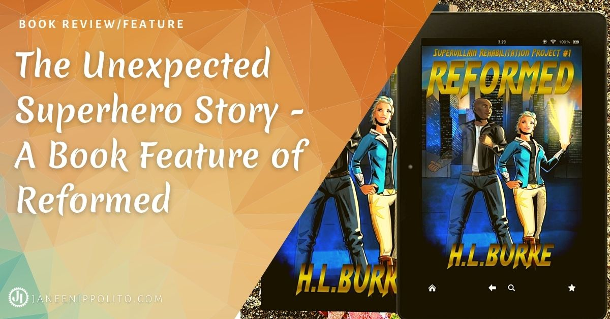 Janeen Ippolito The Unexpected Superhero Story – A Book Feature of Reformed by H.L. Burke