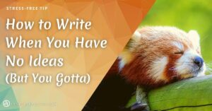 How to Write When You Have No Ideas (But You Gotta)