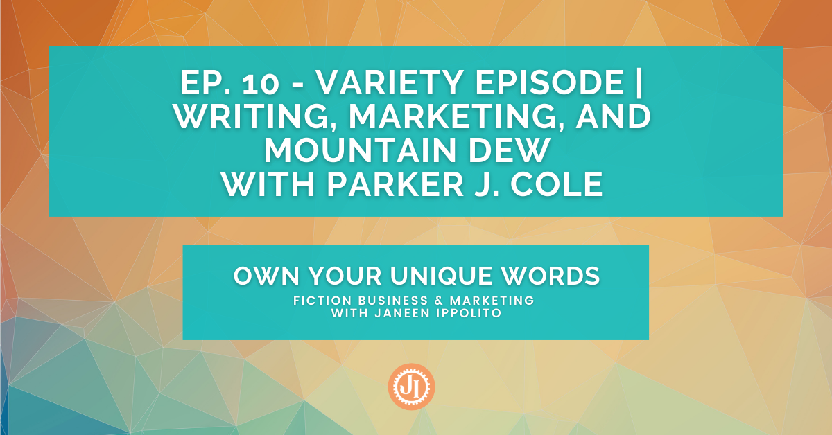 Ep. 10 – Variety Episode | Writing, Marketing, and Mountain Dew with Parker J. Cole