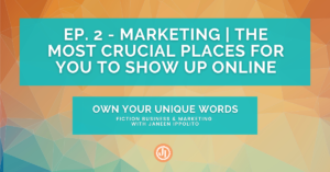 Ep. 2 – Marketing | The Most Crucial Places for You to Show Up Online