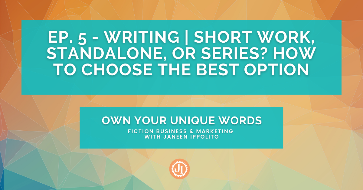 Ep. 5 – Writing Short Work, Standalone, or Series How to Choose the Best Option