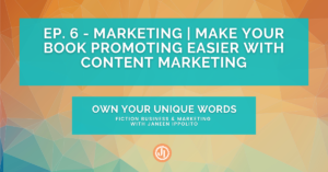 Ep. 6 – Marketing | Make Your Book Promoting Easier with Content Marketing