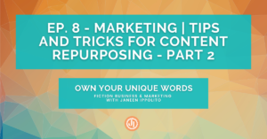 Ep. 8 – Marketing | Tips and Tricks for Content Repurposing – Part 2