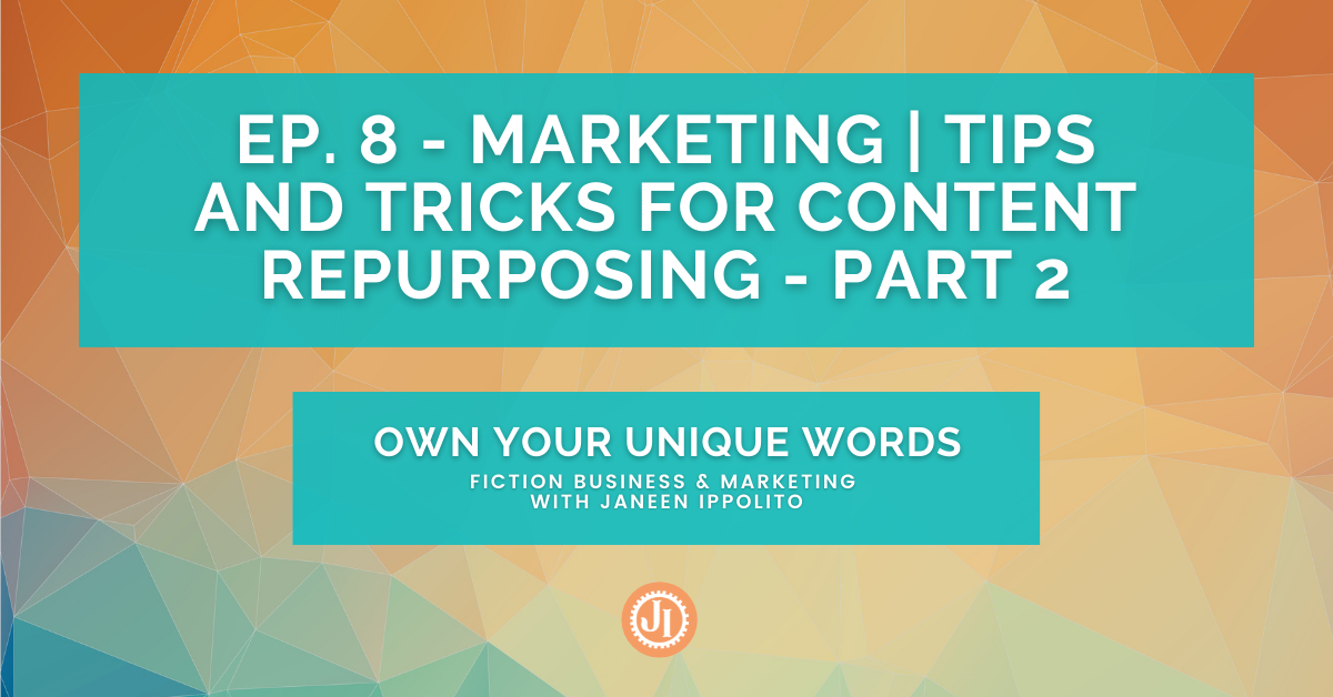 Ep. 8 – Marketing Tips and Tricks for Content Repurposing – Part 2