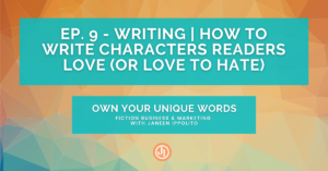 Ep. 9 – Writing | How to Write Characters Readers Love (or Love to Hate)