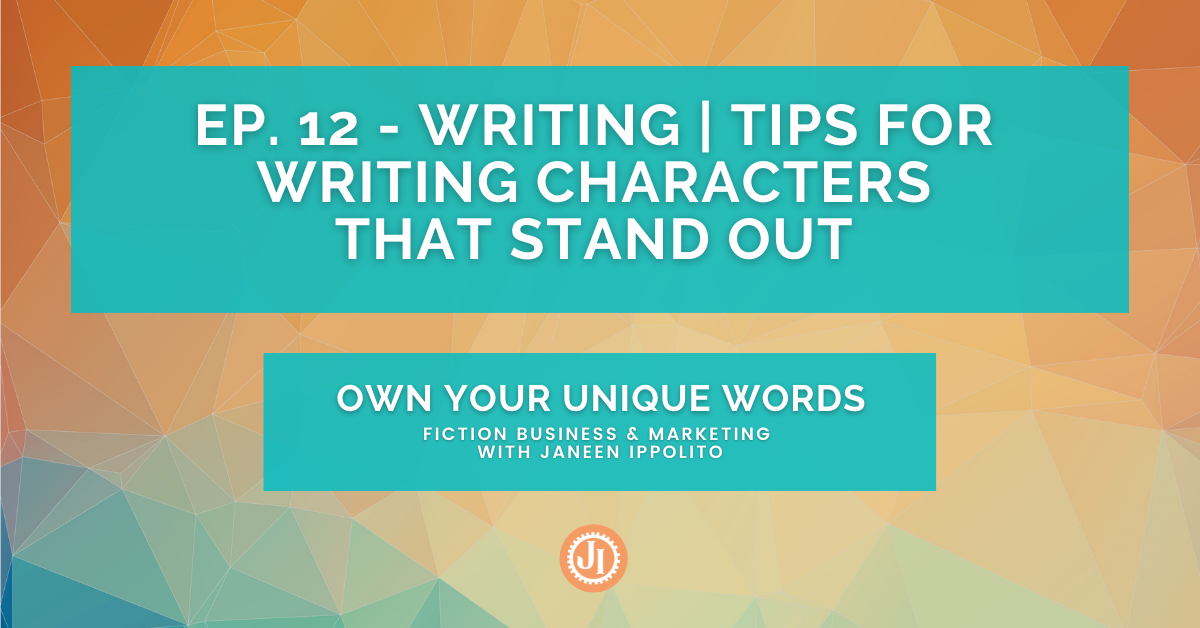 Ep. 12 – Writing | Tips for Writing Characters That Stand Out
