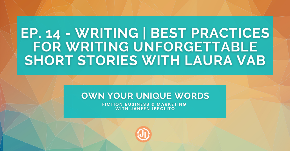 Ep. 14 – Writing | Best Practices for Writing Unforgettable Short Stories with Laura VAB