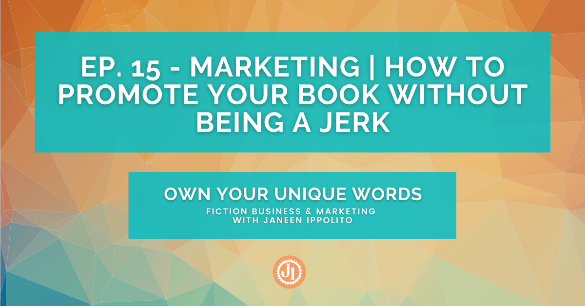 Ep. 15 – Marketing | How to Promote Your Book Without Being a Jerk
