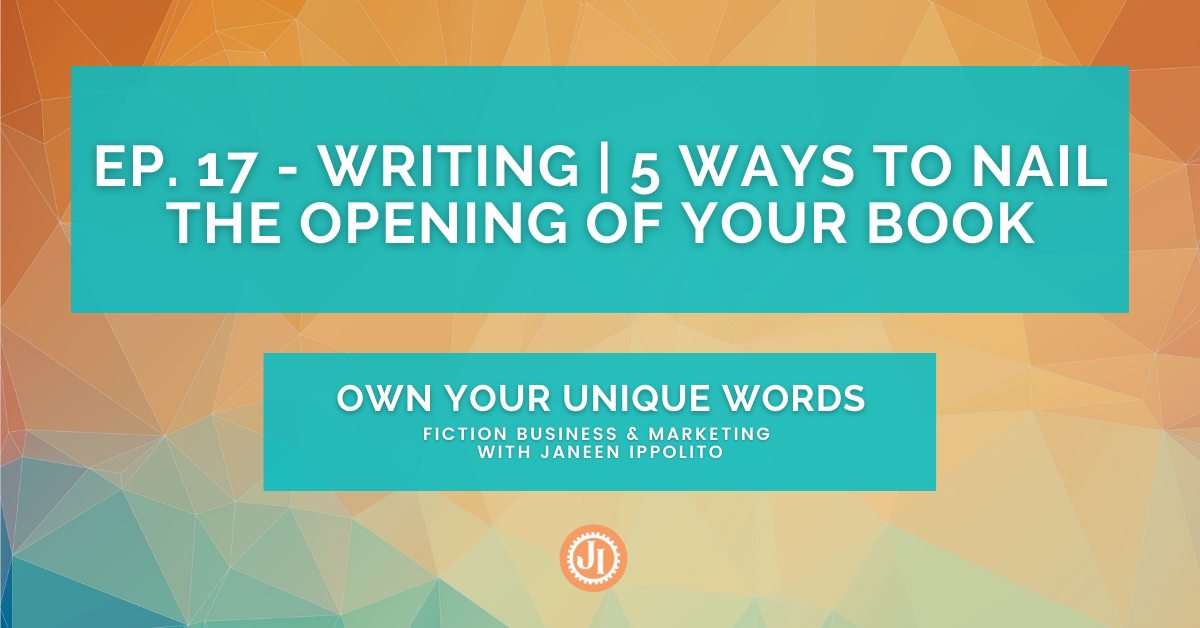 Ep. 17 – Writing | 5 Ways to Nail the Opening of Your Book